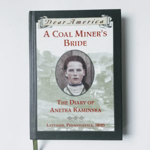 A Coal Miner's Bride The Diary of Anetka Kaminska Lattimer Pennsylvania 1896