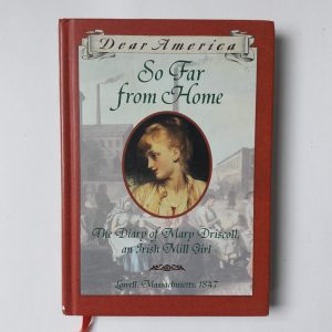 Dear America So Far From Home The Diary of Mary Driscoll Irish Mill Girl