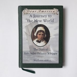 Dear America A Journey to the New World The Diary of Remember Patience Whipple