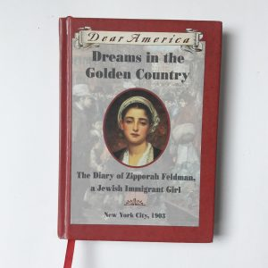 Dear America Dreams in the Golden Country The Diary of Zipporah Feldman A Jewish Immigrant Girl