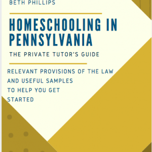 PA Homeschool Law Private Tutor Guide by Beth Phillips